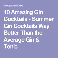 10 Amazing Gin Cocktails - Summer Gin Cocktails Way Better Than the Average Gin & Tonic