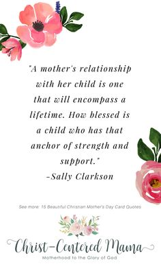 Beautiful Christian Mother's Day Quotes A mother's relationship with her child is one that will encompass Sally Clarkson Quote Christian Motherhood Parenting Prayer Devotion Christ-Centered Mama