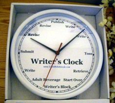 Writer's Clock: 1-write, 2-write, 3-toss, 4-retrieve, 5-start over, 6-writer's block, 7-adult beverage, 8-write, 9-submit, 10-revise, 11-revise, 12-publish. No hour for collecting royalties or becoming famous. XD