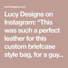 "Lucy Designs on Instagram: ""This was such a perfect leather for this custom briefcase style bag, for a guy who's needing something for books and pens. . . . . .…"""