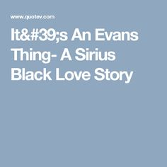 It's An Evans Thing- A Sirius Black Love Story