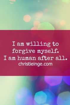Positive affirmation: I am willing to forgive myself. I am human after all. (click over to learn how)
