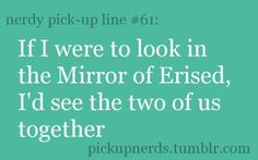 Harry Potter pick up line. One of the nicest too