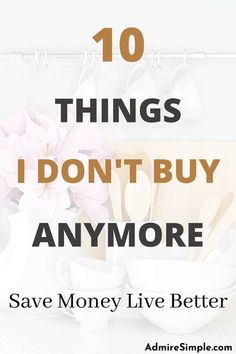 10 Things I don't buy or own as a minimalist. Buy less and live more minimally not only help me save money but also reduce the clutter at home. Minimal Living, Simple Living, Minimalist Kids, Declutter Your Mind, Family Budget, Organizing Your Home, Ways To Save Money, Frugal Living, Cleaning Hacks