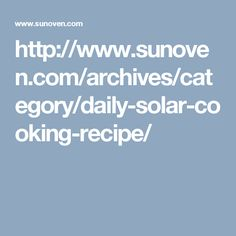 http://www.sunoven.com/archives/category/daily-solar-cooking-recipe/