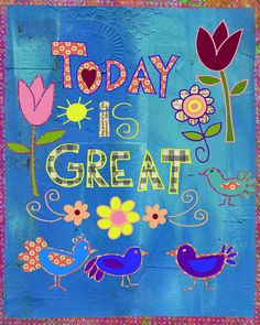 Today is a Great Day Wall Art Happy Art Print by BethNadlerArt, $15.00