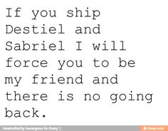 Any destiel or sabriel shippers? But I'm good with any of Y'all ships as long as you watch Supernatural, we're best friends.