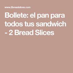 Bollete: el pan para todos tus sandwich - 2 Bread Slices