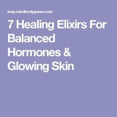 7 Healing Elixirs For Balanced Hormones & Glowing Skin