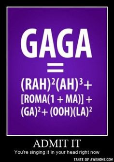 Lady Gaga Math only because I like nerdy math jokes