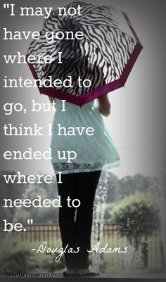 """I may not have gone where I intended to go, but I think I have ended up where I needed to be."" ~ Adams #quote"