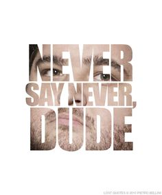"""Never say never, dude."" - Hugo Reyes, LOST"