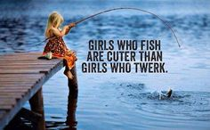 Girls Who Fish  Are Cuter Than Girls Who Twerk. #Fishing #CountryGirl #CountryLife