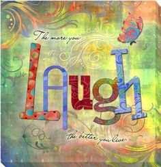 The more you laugh, the better you live.