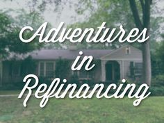 Adventures in Refinancing - How we went from a 30 year mortgage to a 20 year mortgage without any upfront costs for $10 more a month. The house appraisal is everything!