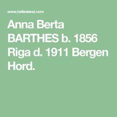 Anna Berta BARTHES b. 1856 Riga d. 1911 Bergen Hord. Riga, Bergen, Family History, Genealogy, Mountains