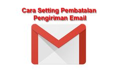 cara setting pembatalan pengiriman email gmail tanpa diketahui penerima email