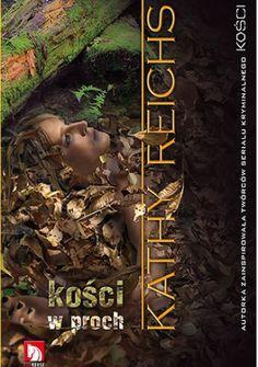 Kathy Reichs: Kości w proch - http://lubimyczytac.pl/ksiazka/28762/kosci-w-proch