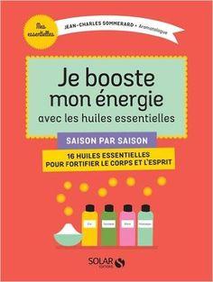 Je booste mon énergie avec les huiles essentielles - Jean-Charles SOMMERARD - Livres