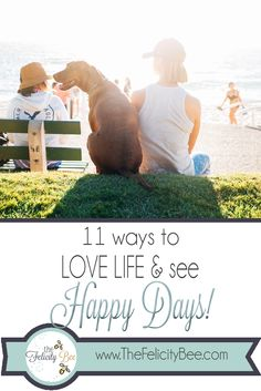 Eleven Ways to LOVE LIFE and see HAPPY DAYS.