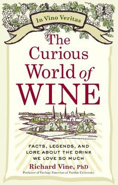 The Curious World of Wine: Facts, Legends, and Lore About the Drink We Love So Much by Richard Vine Ph.D. Save 30 Off!. $14.00. Publisher: Perigee Trade (November 6, 2012). 224 pages. Reading level: Ages 18 and up