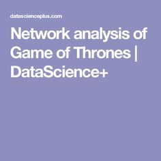 Network analysis of Game of Thrones Game Of Thrones, Games, Learning, Studying, Gaming, Teaching, Plays, Game, Toys