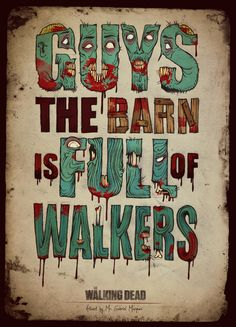 Poster Series of 'The Walking Dead' - created by Gabriel Marques (Amazing fan art and typographic illustrations). This is from my favorite quote of the whole series!