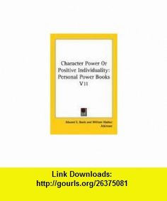 Character Power Or Positive Individuality Personal Power  V11 (9780766191310) Edward E. Beals, William Walker Atkinson , ISBN-10: 0766191311  , ISBN-13: 978-0766191310 ,  , tutorials , pdf , ebook , torrent , downloads , rapidshare , filesonic , hotfile , megaupload , fileserve