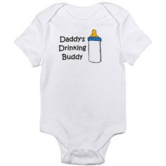 Cafepress Drinking Buddy Newborn Baby Bodysuit.......lmao this is so cute!!