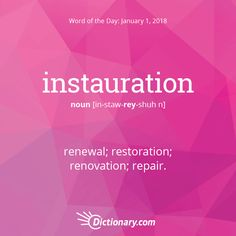 Dictionary.com's Word of the Day - instauration - renewal; restoration; renovation; repair.