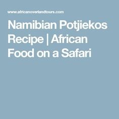 Namibian Potjiekos Recipe | African Food on a Safari