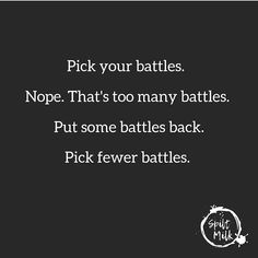 Image may contain: text that says 'Pick your battles. Pick fewer battles. Great Quotes, Quotes To Live By, Me Quotes, Funny Quotes, Inspirational Quotes, Best Advice Quotes, Sarcastic Quotes, New Age, Cool Words