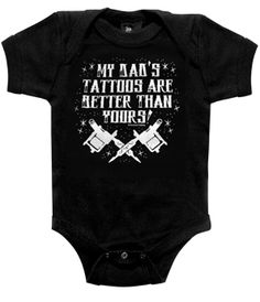 My Dad's Tattoos Are Better Than Yours One Piece - My Baby Rocks www.punkbabycloth... www.mybabyrocks.com #mybabyrocks #punkbabyclothes #baby