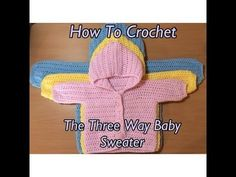 How To Crochet The Three Way Baby Sweater Tutorial - YouTube