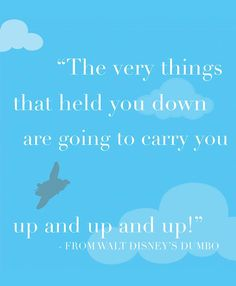 Dumbo Quotes Glamorous The Very Things That Hold You Down Are Going To Lift You Up