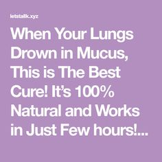 When Your Lungs Drown in Mucus, This is The Best Cure! It's Natural and Works in Just Few hours! – Let's Tallk Cold And Cough Remedies, Flu Remedies, Natural Remedies, Drown, Lungs, Natural Healing, Healthy Life, Health Tips, The Cure