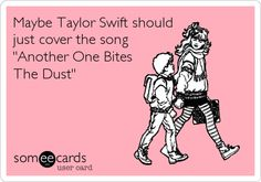 Maybe Taylor Swift should just cover the song 'Another One Bites The Dust'.