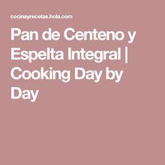 Pan de Centeno y Espelta Integral | Cooking Day by Day