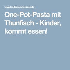 One-Pot-Pasta mit Thunfisch - Kinder, kommt essen!