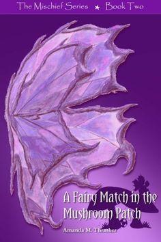 A Fairy Match in the Mushroom Patch: The Mischief Series (Volume 2) by Amanda M. Thrasher, http://www.amazon.com/gp/product/0615705154/ref=cm_sw_r_pi_alp_g1hFqb07VB61Y