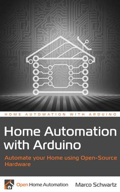 Home Automation with Arduino: Automate your Home using Open-Source Hardware, Marco Schwartz, eBook - Amazon.com