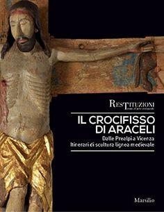 Monografía sobre un crucifijo de madera del siglo XIV, procedente de Vicenza, recientemente restaurado