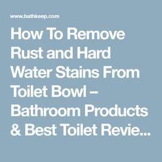 How To Remove Rust and Hard Water Stains From Toilet Bowl – Bathroom Products & Best Toilet Reviews