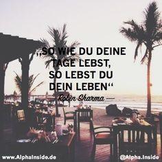 So wie du deine Tage lebst, so lebst du dein Leben. - Robin Sharma