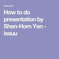 How to do presentation by Shen-Horn Yen - issuu