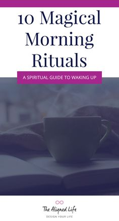 10 Magical Morning Rituals  - A Spiritual Guide To Waking Up - The Aligned Life