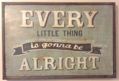 Every Little Thing Is Gonna Be Alright - hand painted sign on wood - x Christopher Designs, Gonna Be Alright, Love Stamps, Poster S, Japanese Painting, Hand Painted Signs, Art Studios, Little Things, Pet Portraits