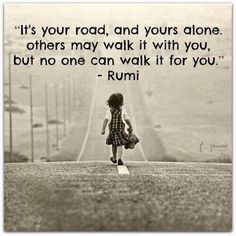 """It's Your Road..""- #Rumi @raehanbobby @10MillionMiler #quotes #leadership #inspiration #wisdom #quote"