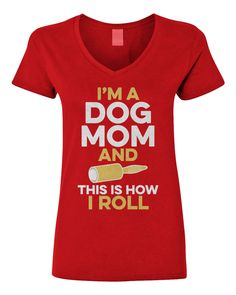 I'm a dog mom and this is how I roll  Please note this shirt is a more slim fitting than our other crew neck t-shirts. Please view the size chart link below for measurements.