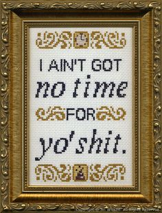 Text Framed Cross-Stitch: I ain't got no time for yo' shit.